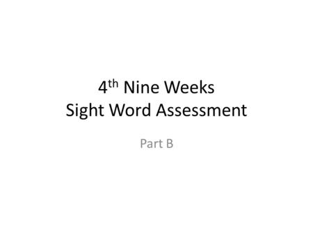 4 th Nine Weeks Sight Word Assessment Part B. world.