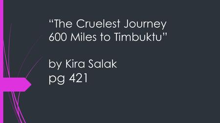 """The Cruelest Journey 600 Miles to Timbuktu"" by Kira Salak pg 421."