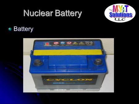Nuclear Battery Battery.  Reactor –Core Metallic fuel core (U-10%Zr) –Reactivity control Movable reflectors –Shutdown system Shutdown rod and reflectors.