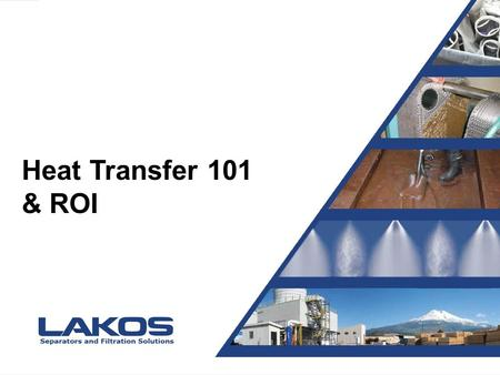 Presentation Title Presented by Joe Blow Heat Transfer 101 & ROI.