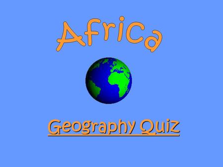 Geography Quiz. The class will work together to complete the quiz Rules: 1. Write the names of the each country on a sticky note with your name in the.
