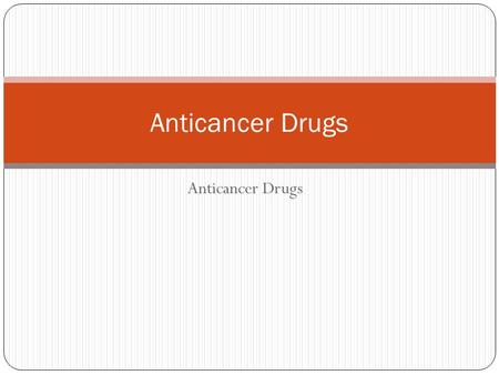 Anticancer Drugs. Introduction Cancer refers to a malignant neoplasm or new growth. Cancer cells manifest uncontrolled proliferation, loss of function.