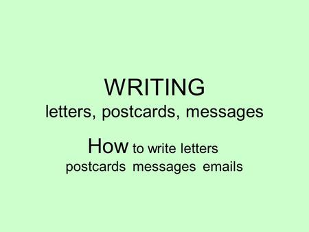 WRITING letters, postcards, messages How to write letters postcards messages emails.