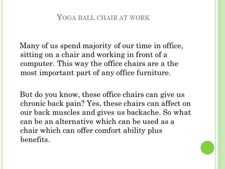 Y OGA BALL CHAIR AT WORK Many of us spend majority of our time in office, sitting on a chair and working in front of a computer. This way the office chairs.