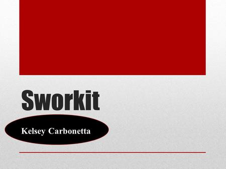 Sworkit Kelsey Carbonetta Audience Stay at home mothers Goal: To help stay at home mothers stay in shape with quick, easy, and effective workouts they.
