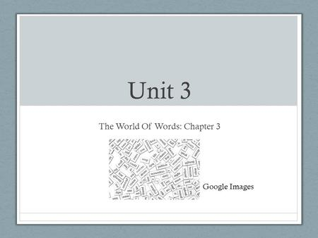 Unit 3 The World Of Words: Chapter 3 Google Images.