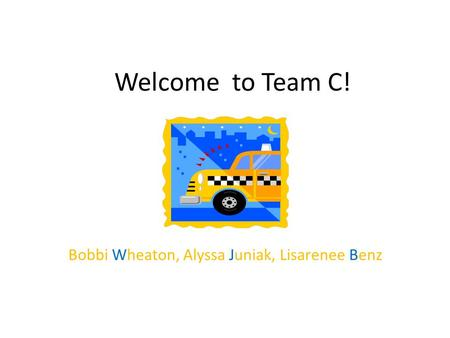 Welcome to Team C! Bobbi Wheaton, Alyssa Juniak, Lisarenee Benz.
