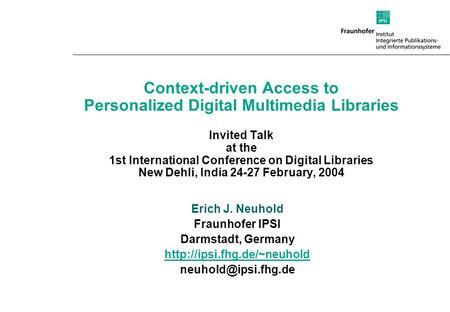 Context-driven Access to Personalized Digital Multimedia Libraries Invited Talk at the 1st International Conference on Digital Libraries New Dehli, India.