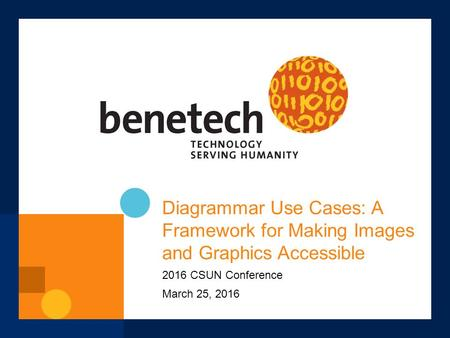 Diagrammar Use Cases: A Framework for Making Images and Graphics Accessible 2016 CSUN Conference March 25, 2016.