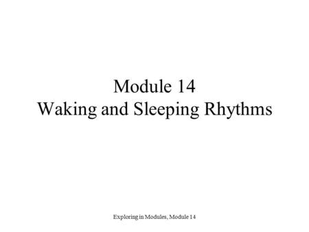 Exploring in Modules, Module 14 Module 14 Waking and Sleeping Rhythms.