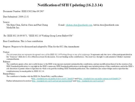 Notification of SFH Updating (16.2.3.14) Document Number: IEEE C80216m-09/2907 Date Submitted: 2009-12-31 Source: Yih-Shen Chen, Kelvin Chou and Paul Cheng.