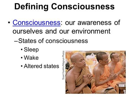 Defining Consciousness Consciousness: our awareness of ourselves and our environmentConsciousness –States of consciousness Sleep Wake Altered states.