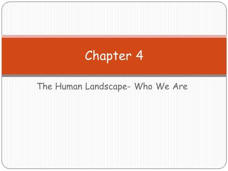 The Human Landscape- Who We Are Chapter 4. Population: Measure of the # of people who live in a specific place at a specific time. Usually follow a political.
