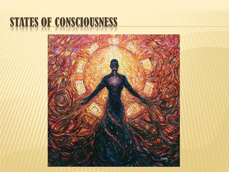 Consciousness is awareness of yourself and your environment.  Biological Rhythms  These are periodic physiological fluctuations.  Can affect physiological.