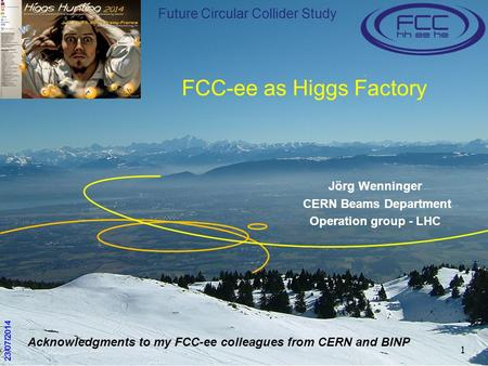 1 FCC-ee as Higgs Factory Jörg Wenninger CERN Beams Department Operation group - LHC 23/07/2014 Future Circular Collider Study Acknowledgments to my FCC-ee.