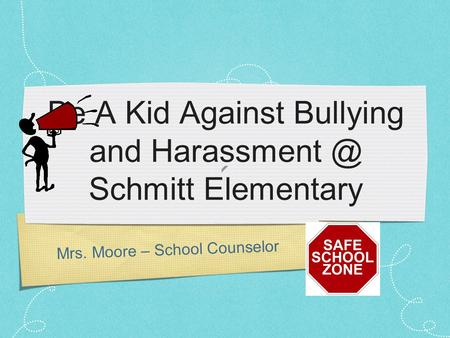 Mrs. Moore – School Counselor Be A Kid Against Bullying and Schmitt Elementary.
