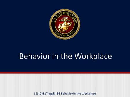 LE3-C4S1T4pg63-66 Behavior in the Workplace. Purpose This lesson will explain acceptable behavior in the workplace.