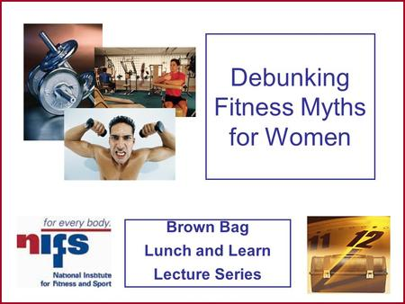 Brown Bag Lunch and Learn Lecture Series Debunking Fitness Myths for Women.