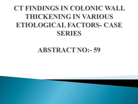 Colonic wall thickening is one of the common findings in patients with abdominal complaints. Plain x ray, conventional barium enema,USG and CT with and.