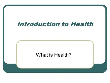 Introduction to Health What is Health?. The Elements of Health Physical Health Mental/Emotional Health Social Health.