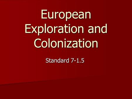 European Exploration and Colonization Standard 7-1.5.