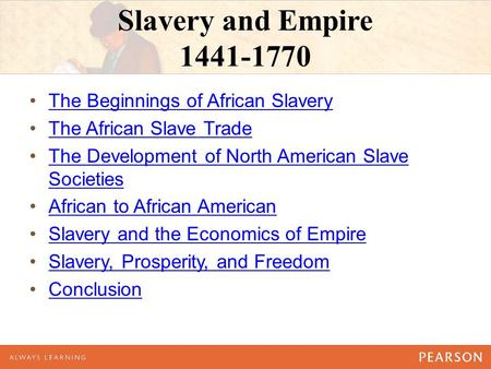 Slavery and Empire 1441-1770 The Beginnings of African Slavery The African Slave Trade The Development of North American Slave SocietiesThe Development.