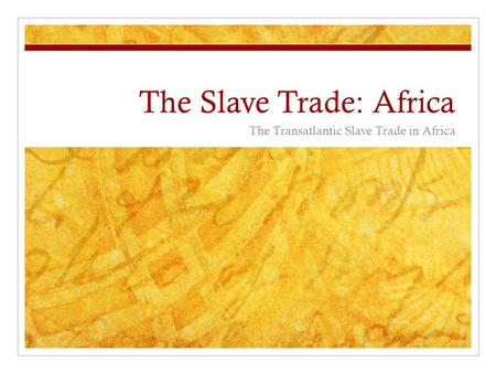 The Slave Trade: Africa The Transatlantic Slave Trade in Africa.