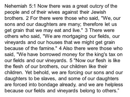 Nehemiah 5:1 Now there was a great outcry of the people and of their wives against their Jewish brothers. 2 For there were those who said, We, our sons.