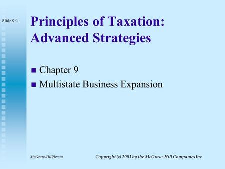 McGraw-Hill/Irwin Copyright (c) 2003 by the McGraw-Hill Companies Inc Principles of Taxation: Advanced Strategies Chapter 9 Multistate Business Expansion.
