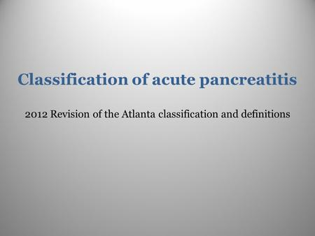 Classification of acute pancreatitis 2012 Revision of the Atlanta classification and definitions.