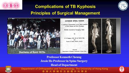 Professor Kenneth Cheung Jessie Ho Professor in Spine Surgery Head of Department British Journal of Surgery 1956 Duchess of Kent 1970s Complications of.