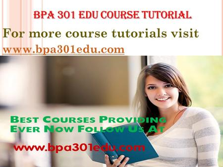 For more course tutorials visit www.bpa301edu.com.