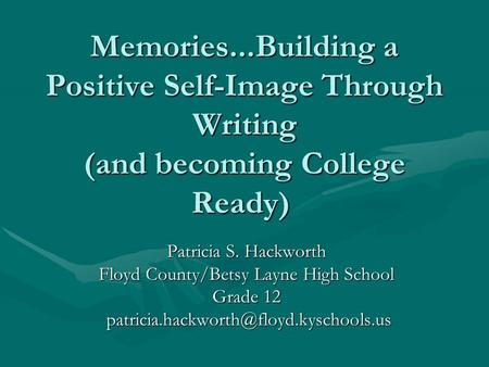 Memories...Building a Positive Self-Image Through Writing (and becoming College Ready) Memories...Building a Positive Self-Image Through Writing (and becoming.