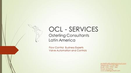 OCL - SERVICES Osterling Consultants Latin America Flow Control Business Experts Valve Automation and Controls Telephone: