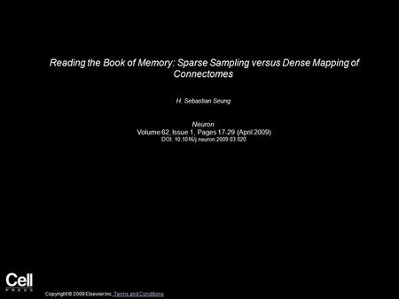 Reading the Book of Memory: Sparse Sampling versus Dense Mapping of Connectomes H. Sebastian Seung Neuron Volume 62, Issue 1, Pages 17-29 (April 2009)