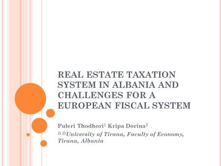 REAL ESTATE TAXATION SYSTEM IN ALBANIA AND CHALLENGES FOR A EUROPEAN FISCAL SYSTEM Puleri Thodhori 1 Kripa Dorina 2 1) 2) University of Tirana, Faculty.