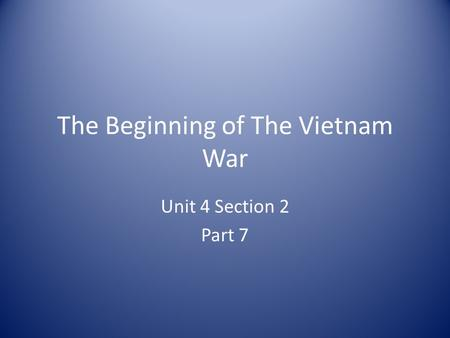 The Beginning of The Vietnam War Unit 4 Section 2 Part 7.