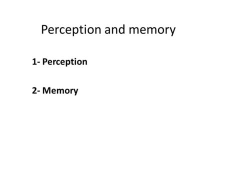 Perception and memory 1- Perception 2- Memory. What is perception? A process by which the brain analyses and makes sense out of incoming sensory information.