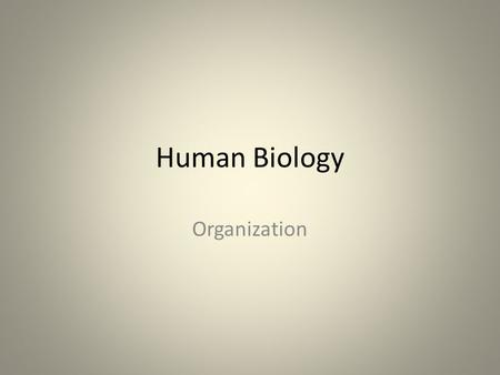 Human Biology Organization. Cells to Organ Systems Cells: Basic unit of structure and function Tissues: Group of similar cells performing the same function.