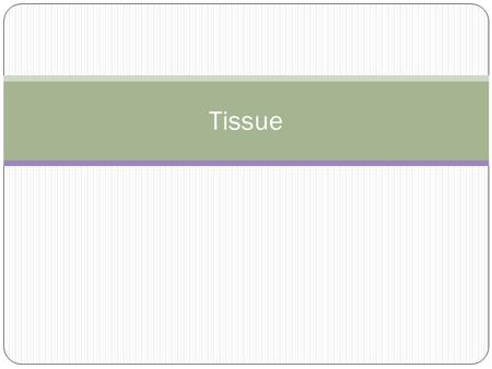Tissue. Groups of cells with a common structure and function there are 4 types of tissue.