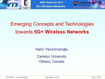 10 Dec 2015 -- H. Yanıkömeroğlu San Diego, CA, USAPage 1 of 363 IEEE Globecom 2015 5G+ <strong>Wireless</strong> <strong>Networks</strong> Emerging Concepts and <strong>Technologies</strong> towards 5G+