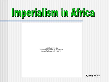 By: Hap Henry. Pre-1880 Imperialism French began conquering Algeria in 1830 Portuguese controlled Angola and Mozambique Trading posts and forts dotted.