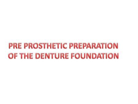 METHODS OF MOUTH PREPARATION I.Non surgical methods Treatment of abused soft tissues Rest of denture supporting tissue Occlusal correction of old prosthesis.
