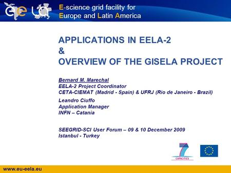 Www.eu-eela.eu E-science grid facility for Europe and Latin America APPLICATIONS IN EELA-2 & OVERVIEW OF THE GISELA PROJECT Bernard M. Marechal EELA-2.