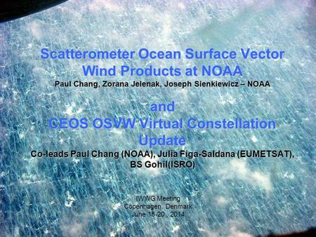 Scatterometer Ocean Surface Vector Wind Products at NOAA Paul Chang, Zorana Jelenak, Joseph Sienkiewicz – NOAA and CEOS OSVW Virtual Constellation Update.