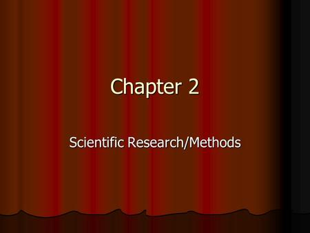Chapter 2 Scientific Research/Methods. Scientific Methods How do we learn about human behavior? How do we learn about human behavior? What is science?