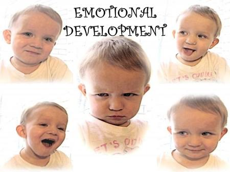 EMOTIONAL DEVELOPMENT.  The process of learning to recognize and express feelings.  Ability to establish a unique personal identity  Healthy emotional.
