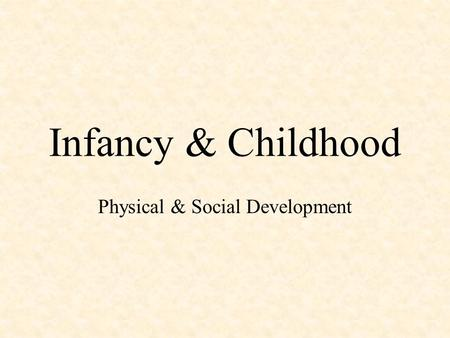 Infancy & Childhood Physical & Social Development.