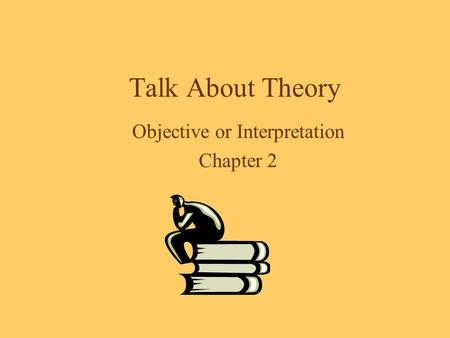 Talk About Theory Objective or Interpretation Chapter 2.