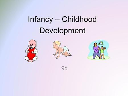Infancy – Childhood Development 9d. Physical Development Maturation: biological growth process, uninfluenced by experience. Sequence of motor development.
